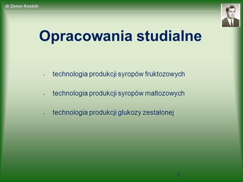 dr Zenon Kosicki technologia produkcji syropów fruktozowych technologia produkcji syropów maltozowych technologia produkcji glukozy zestalonej Opracow