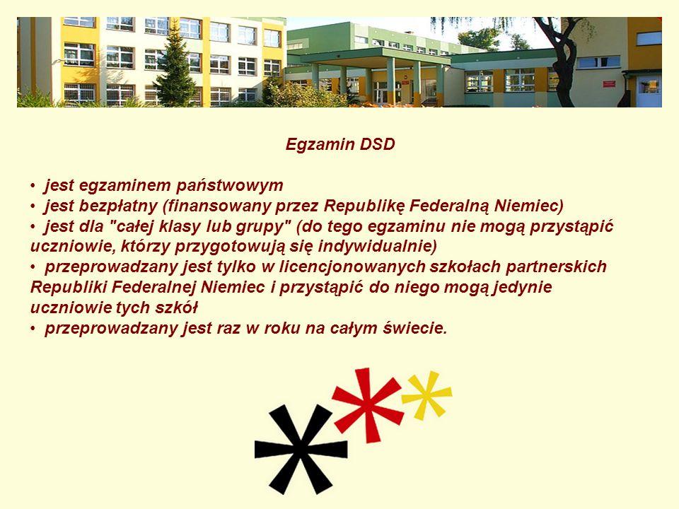 Egzamin DSD jest egzaminem państwowym jest bezpłatny (finansowany przez Republikę Federalną Niemiec) jest dla