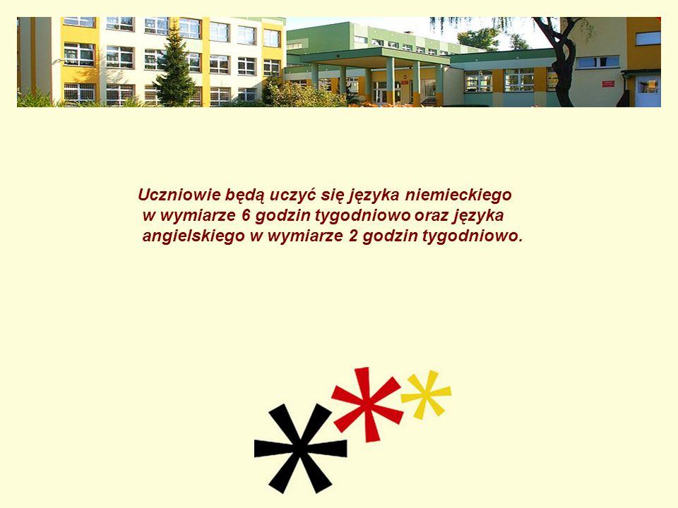 Uczniowie będą uczyć się języka niemieckiego w wymiarze 6 godzin tygodniowo oraz języka angielskiego w wymiarze 2 godzin tygodniowo.