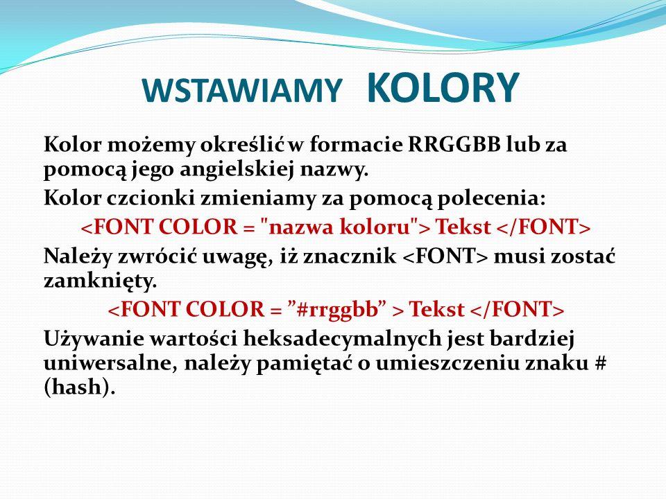 WSTAWIAMY KOLORY Kolor możemy określić w formacie RRGGBB lub za pomocą jego angielskiej nazwy. Kolor czcionki zmieniamy za pomocą polecenia: Tekst Nal