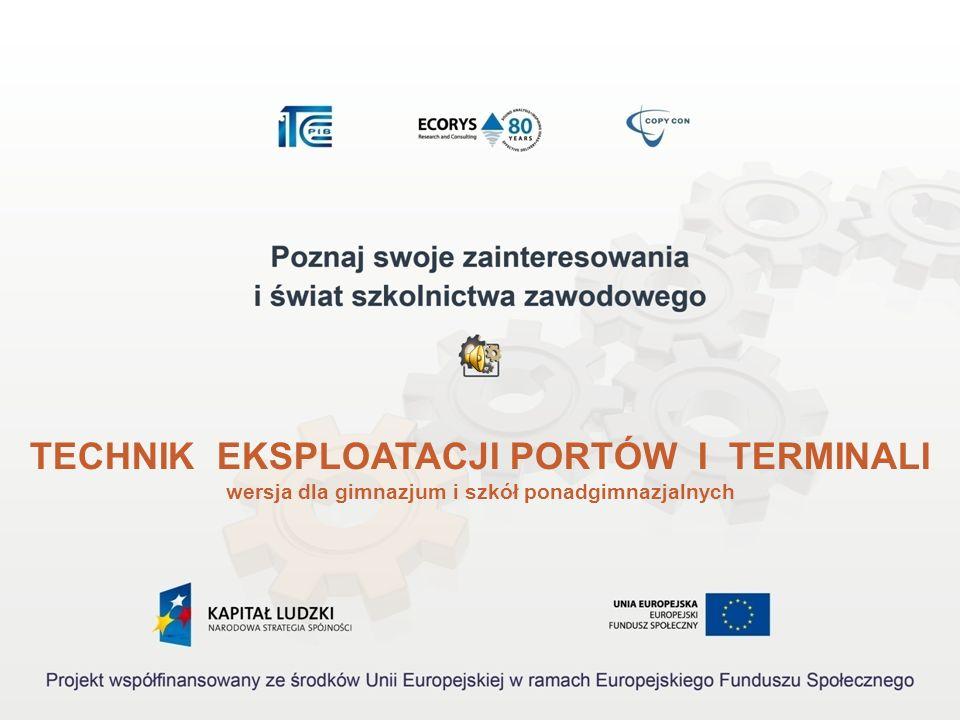 TECHNIK EKSPLOATACJI PORTÓW I TERMINALI wersja dla gimnazjum i szkół ponadgimnazjalnych