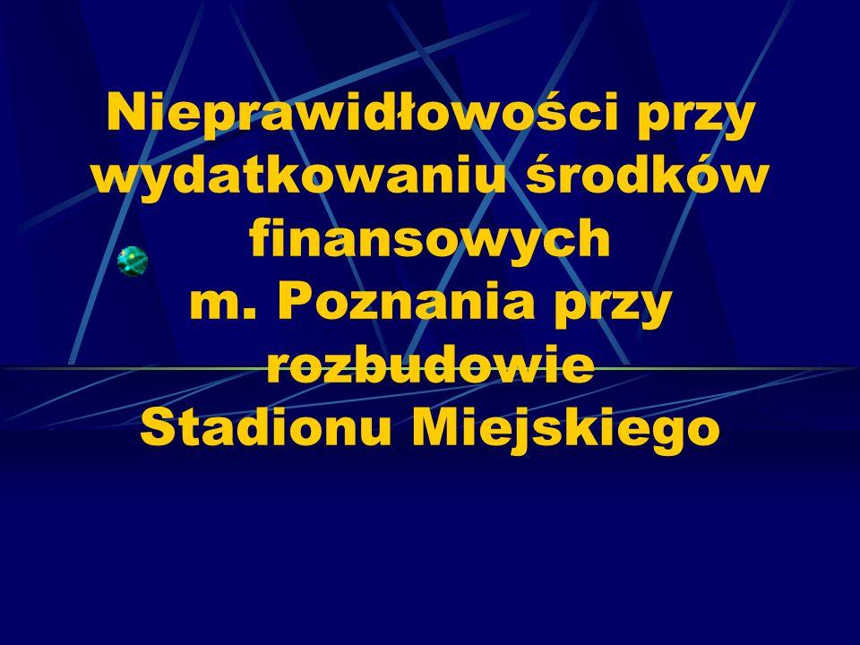 Nieprawidłowości przy wydatkowaniu środków finansowych m. Poznania przy rozbudowie Stadionu Miejskiego