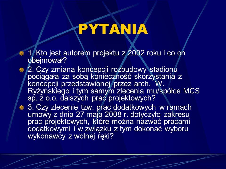 PYTANIA 1. Kto jest autorem projektu z 2002 roku i co on obejmował? 2. Czy zmiana koncepcji rozbudowy stadionu pociągała za sobą konieczność skorzysta