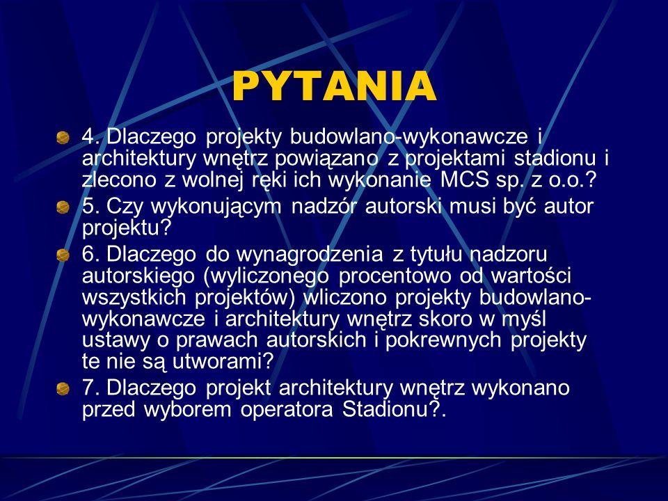 PYTANIA 4. Dlaczego projekty budowlano-wykonawcze i architektury wnętrz powiązano z projektami stadionu i zlecono z wolnej ręki ich wykonanie MCS sp.
