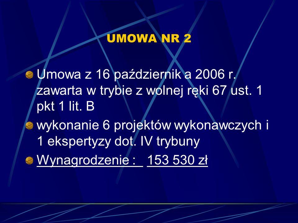 UMOWA NR 2 Umowa z 16 październik a 2006 r. zawarta w trybie z wolnej ręki 67 ust. 1 pkt 1 lit. B wykonanie 6 projektów wykonawczych i 1 ekspertyzy do