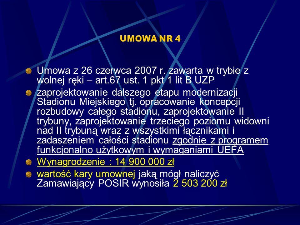 UMOWA NR 4 Umowa z 26 czerwca 2007 r. zawarta w trybie z wolnej ręki – art.67 ust. 1 pkt 1 lit B UZP zaprojektowanie dalszego etapu modernizacji Stadi