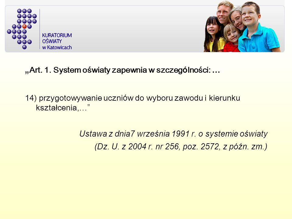 Art. 1. System oświaty zapewnia w szczeg ó lności: … 14) przygotowywanie uczni ó w do wyboru zawodu i kierunku kształcenia,… Ustawa z dnia7 września 1
