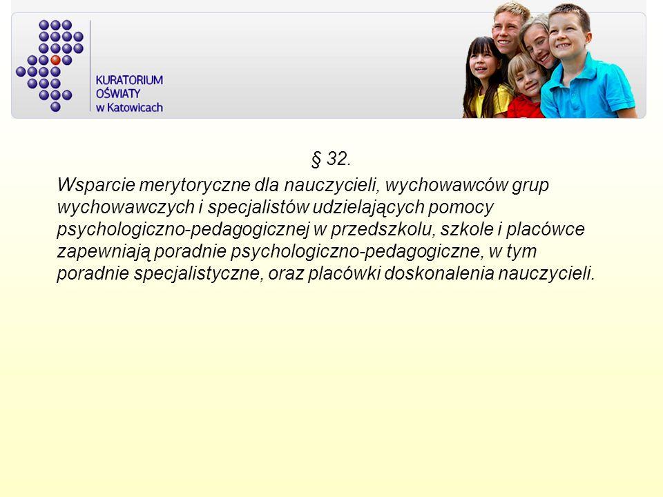 § 32. Wsparcie merytoryczne dla nauczycieli, wychowawców grup wychowawczych i specjalistów udzielających pomocy psychologiczno-pedagogicznej w przedsz