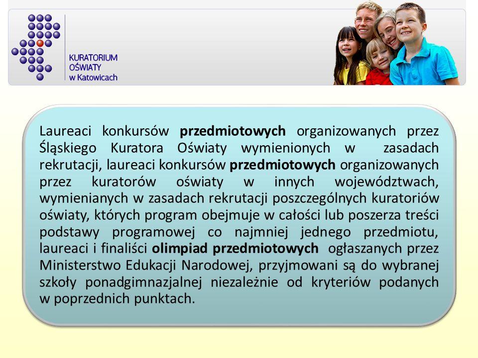 Laureaci konkursów przedmiotowych organizowanych przez Śląskiego Kuratora Oświaty wymienionych w zasadach rekrutacji, laureaci konkursów przedmiotowyc