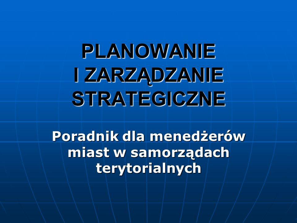 PLANOWANIE I ZARZĄDZANIE STRATEGICZNE Poradnik dla menedżerów miast w samorządach terytorialnych