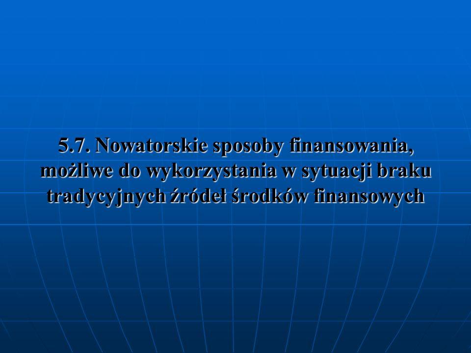 5.7. Nowatorskie sposoby finansowania, możliwe do wykorzystania w sytuacji braku tradycyjnych źródeł środków finansowych