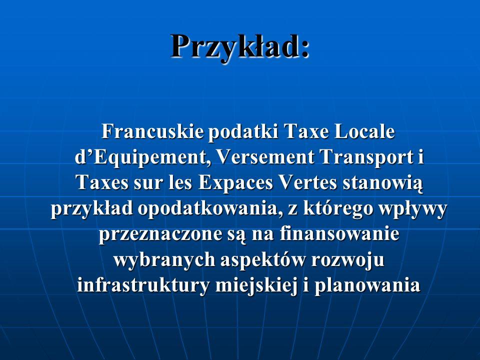 Przykład: Francuskie podatki Taxe Locale dEquipement, Versement Transport i Taxes sur les Expaces Vertes stanowią przykład opodatkowania, z którego wp