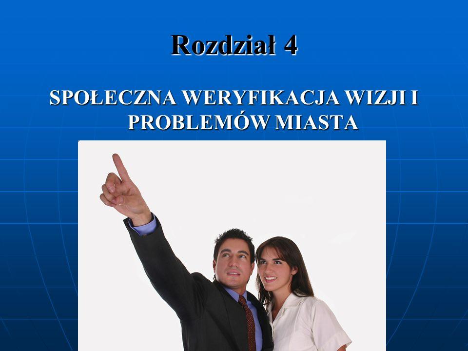 Rozdział 4 SPOŁECZNA WERYFIKACJA WIZJI I PROBLEMÓW MIASTA
