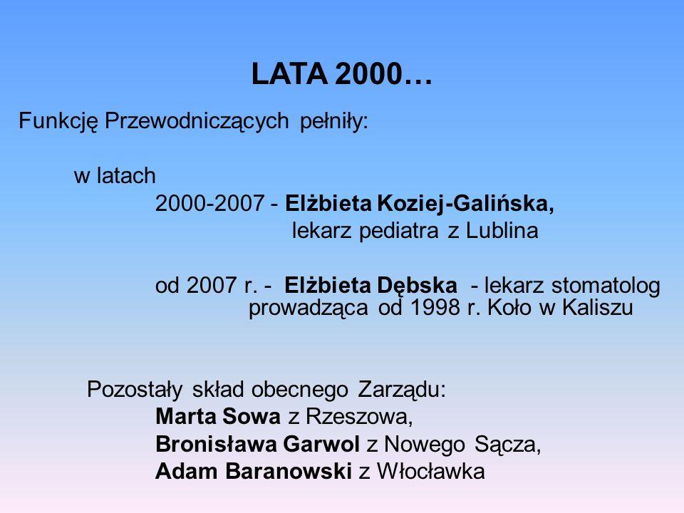 Funkcję Przewodniczących pełniły: w latach 2000-2007 - Elżbieta Koziej-Galińska, lekarz pediatra z Lublina od 2007 r. - Elżbieta Dębska - lekarz stoma