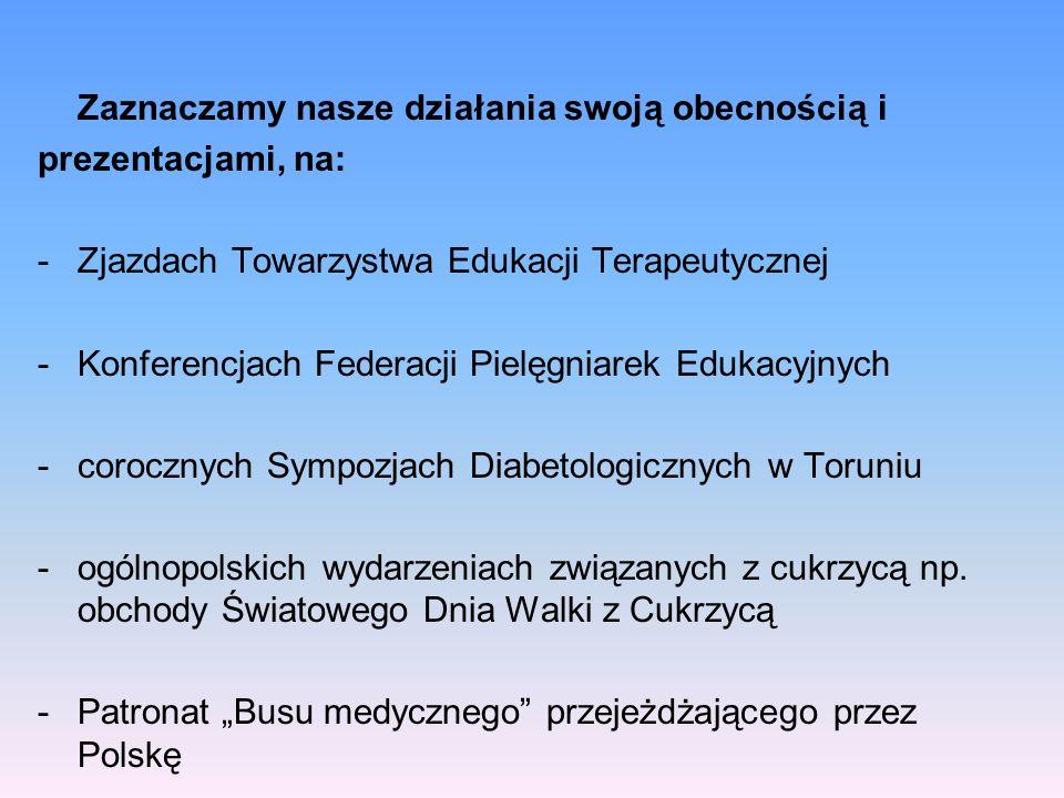 Zaznaczamy nasze działania swoją obecnością i prezentacjami, na: -Zjazdach Towarzystwa Edukacji Terapeutycznej -Konferencjach Federacji Pielęgniarek E