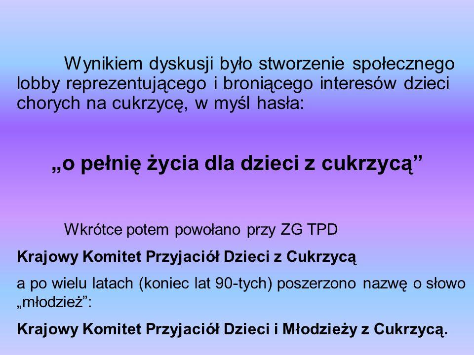 Kół Przyjaciół Dzieci z Cukrzycą Uczestnicy spotkania z rożnych stron Polski zobowiązali się do utworzenia w miejscach zamieszkania specjalistycznych W drugiej połowie lat 80-tych ruch ten liczył 36 wojewódzkich kół, a z początkiem lat 90-tych - 42 koła.