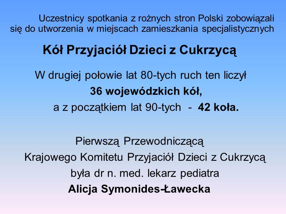 Kół Przyjaciół Dzieci z Cukrzycą Uczestnicy spotkania z rożnych stron Polski zobowiązali się do utworzenia w miejscach zamieszkania specjalistycznych