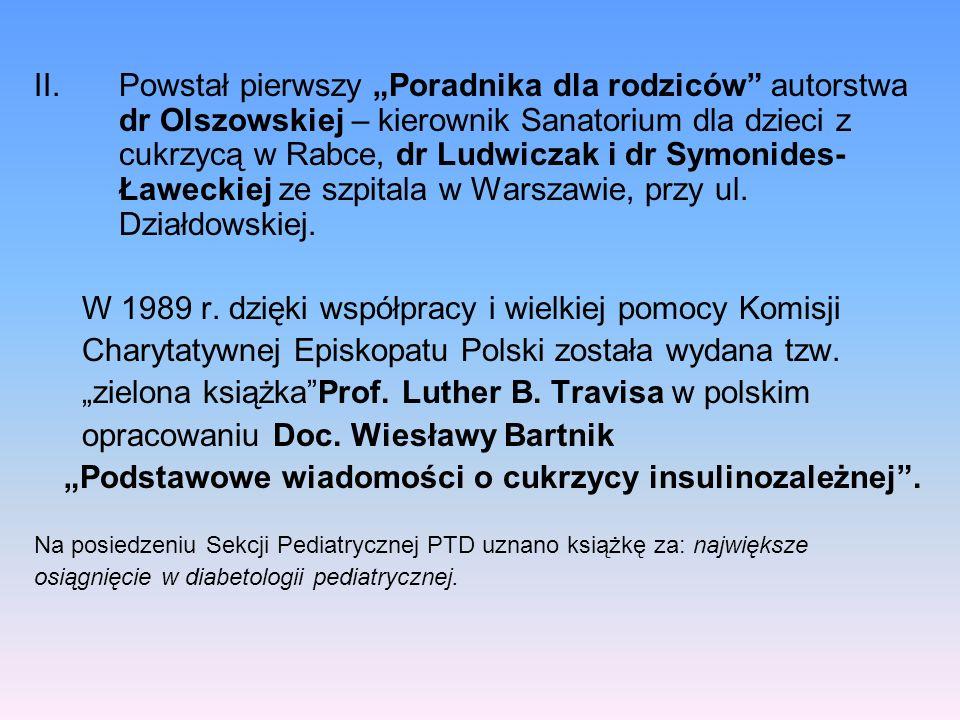 II.Powstał pierwszy Poradnika dla rodziców autorstwa dr Olszowskiej – kierownik Sanatorium dla dzieci z cukrzycą w Rabce, dr Ludwiczak i dr Symonides-