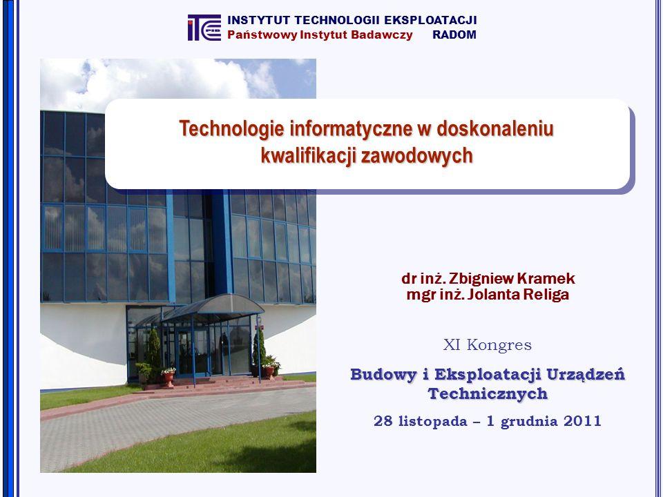 dr inż. Zbigniew Kramek mgr inż. Jolanta Religa XI Kongres Budowy i Eksploatacji Urządzeń Technicznych 28 listopada – 1 grudnia 2011 Technologie infor