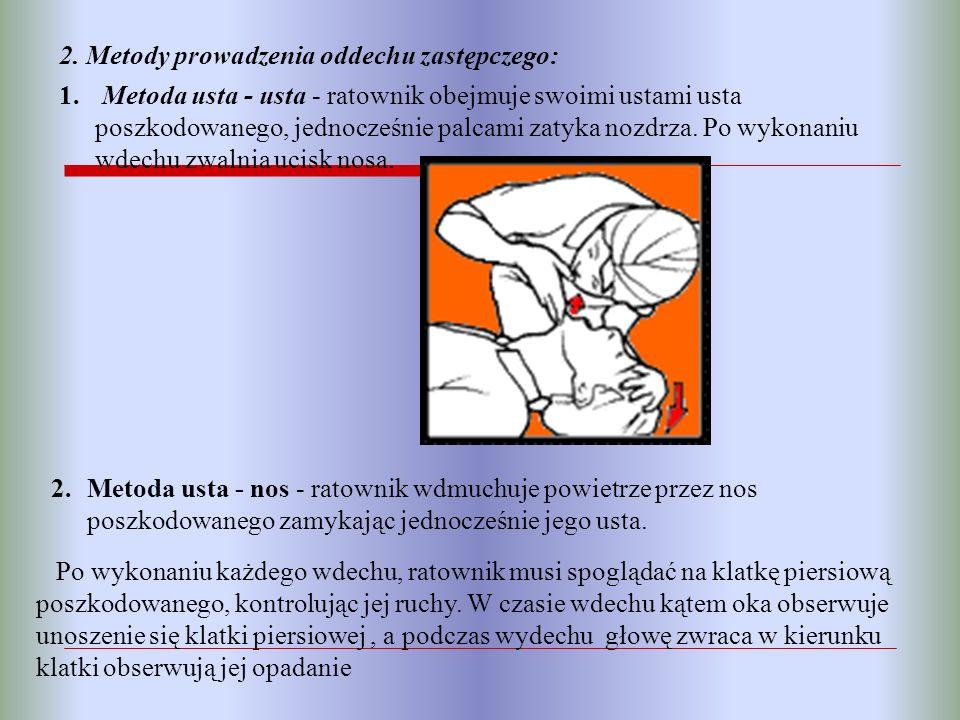 2. Metody prowadzenia oddechu zastępczego: 1. Metoda usta - usta - ratownik obejmuje swoimi ustami usta poszkodowanego, jednocześnie palcami zatyka no