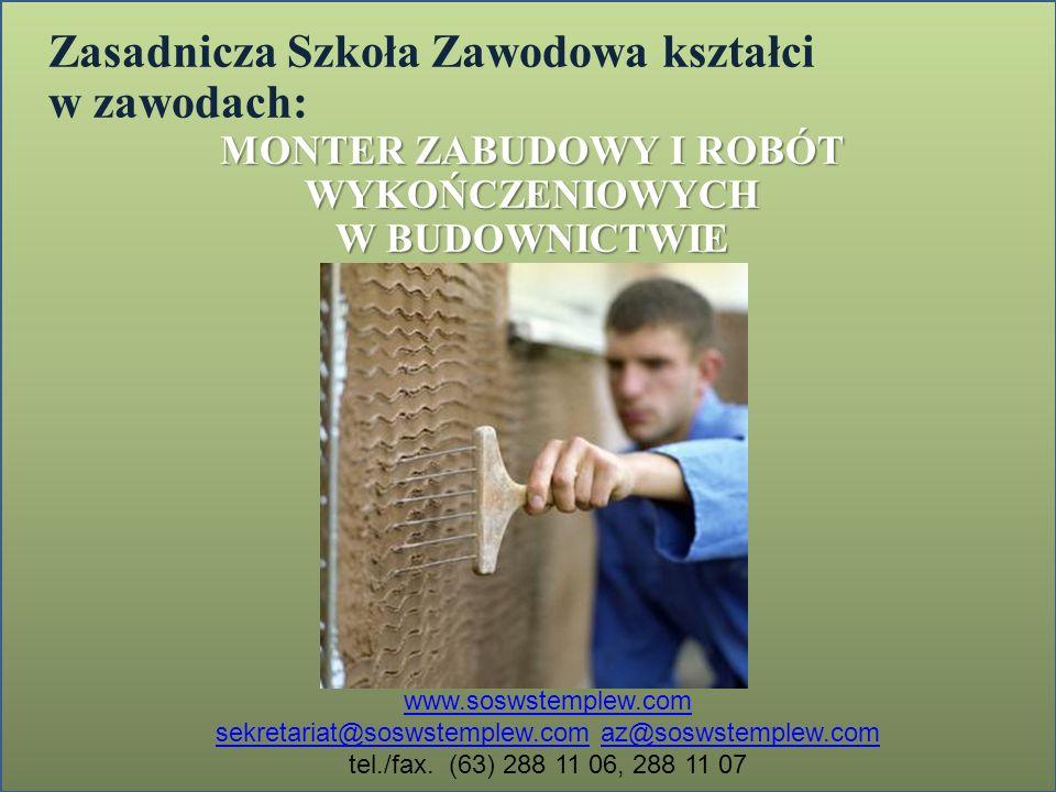 Zasadnicza Szkoła Zawodowa kształci w zawodach: MONTER ZABUDOWY I ROBÓT WYKOŃCZENIOWYCH W BUDOWNICTWIE www.soswstemplew.com sekretariat@soswstemplew.c