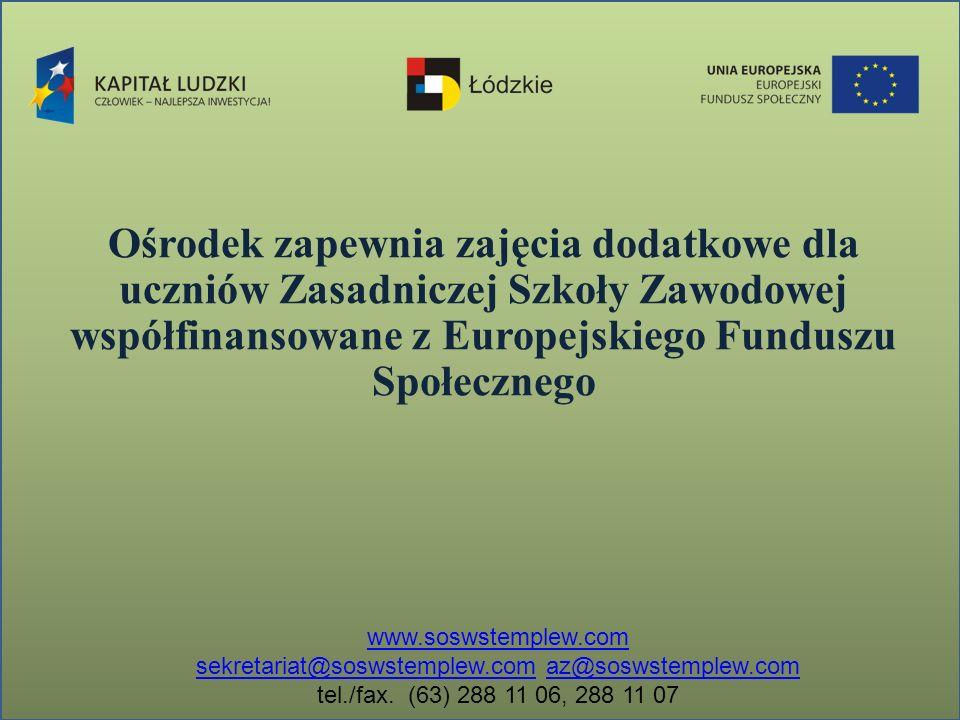 Ośrodek zapewnia zajęcia dodatkowe dla uczniów Zasadniczej Szkoły Zawodowej współfinansowane z Europejskiego Funduszu Społecznego www.soswstemplew.com