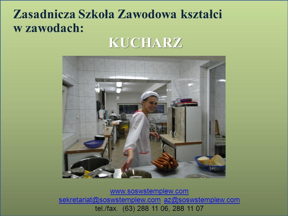 Zasadnicza Szkoła Zawodowa kształci w zawodach:KUCHARZ www.soswstemplew.com sekretariat@soswstemplew.comsekretariat@soswstemplew.com az@soswstemplew.c