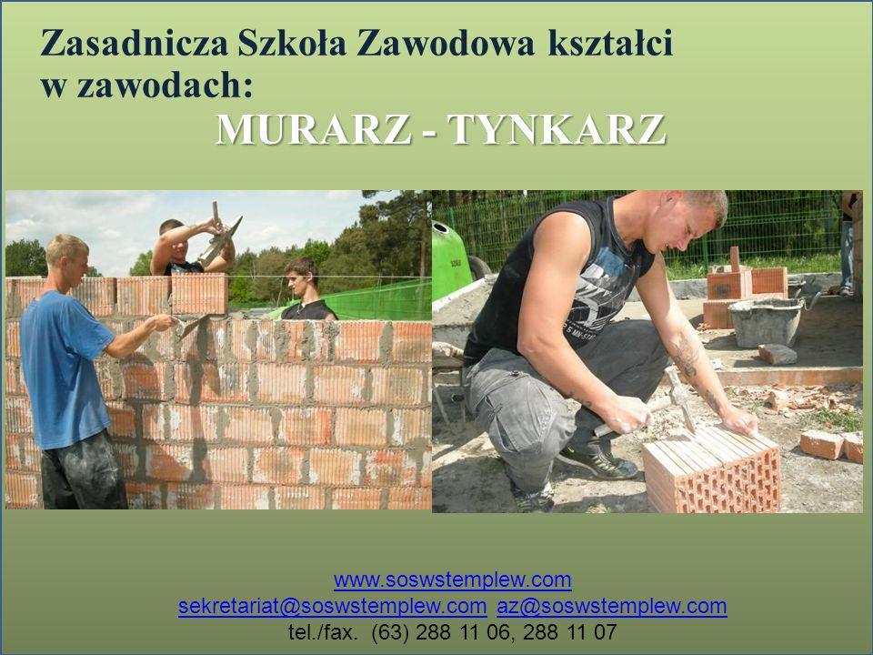 Zasadnicza Szkoła Zawodowa kształci w zawodach: MURARZ - TYNKARZ www.soswstemplew.com sekretariat@soswstemplew.comsekretariat@soswstemplew.com az@sosw