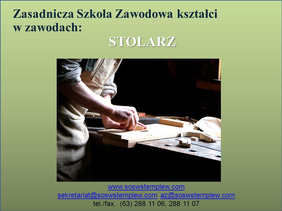Zasadnicza Szkoła Zawodowa kształci w zawodach:STOLARZ www.soswstemplew.com sekretariat@soswstemplew.comsekretariat@soswstemplew.com az@soswstemplew.c