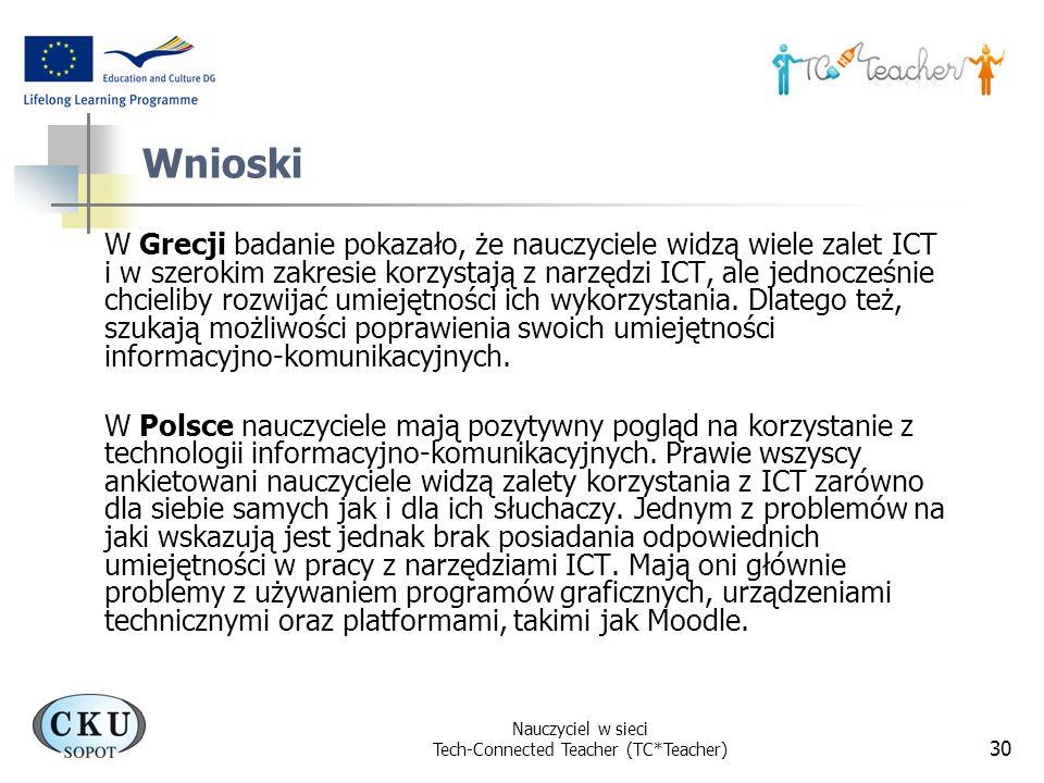 Nauczyciel w sieci Tech-Connected Teacher (TC*Teacher) 30 Wnioski W Grecji badanie pokazało, że nauczyciele widzą wiele zalet ICT i w szerokim zakresi
