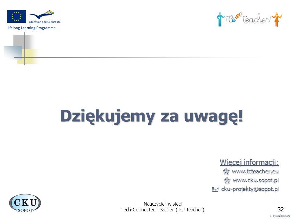 Nauczyciel w sieci Tech-Connected Teacher (TC*Teacher) 32 Dziękujemy za uwagę! Więcej informacji: www.tcteacher.eu www.tcteacher.eu www.cku.sopot.pl w
