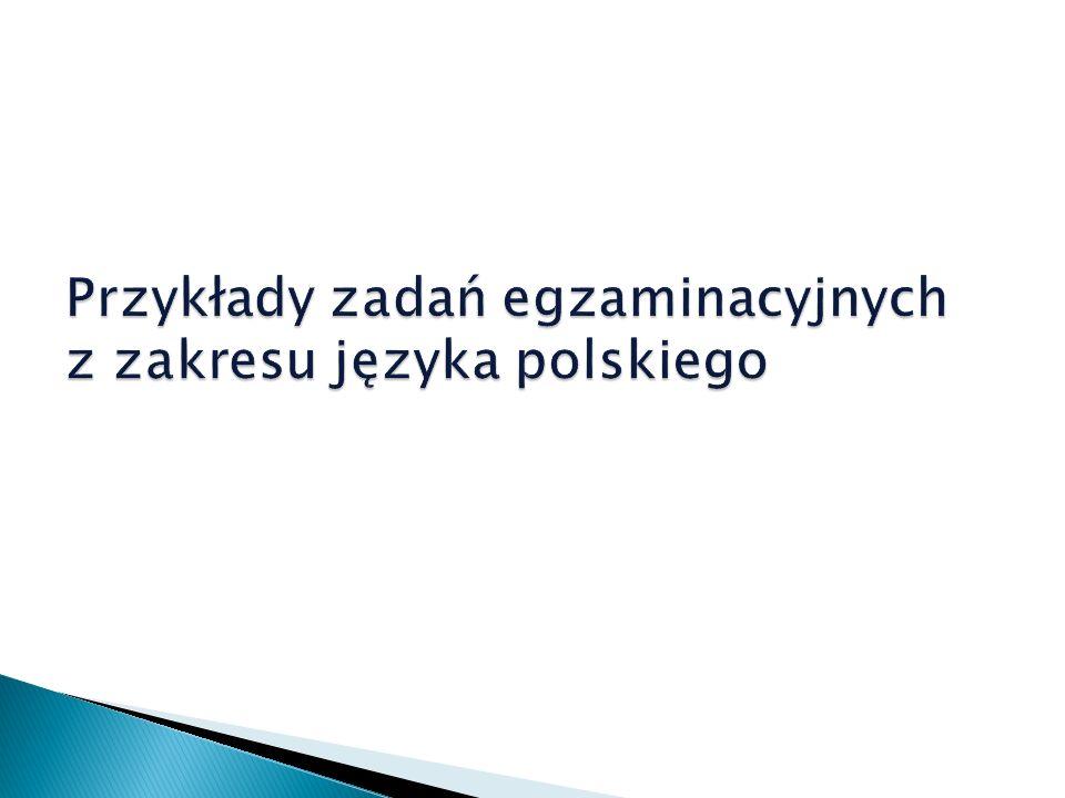 Zadania mogą odnosić się do tekstów literackich, popularnonaukowych lub publicystycznych.