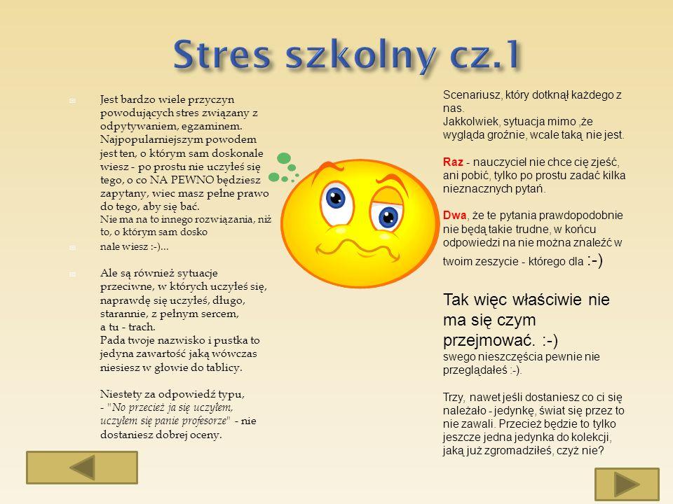 Jest bardzo wiele przyczyn powodujących stres związany z odpytywaniem, egzaminem. Najpopularniejszym powodem jest ten, o którym sam doskonale wiesz -