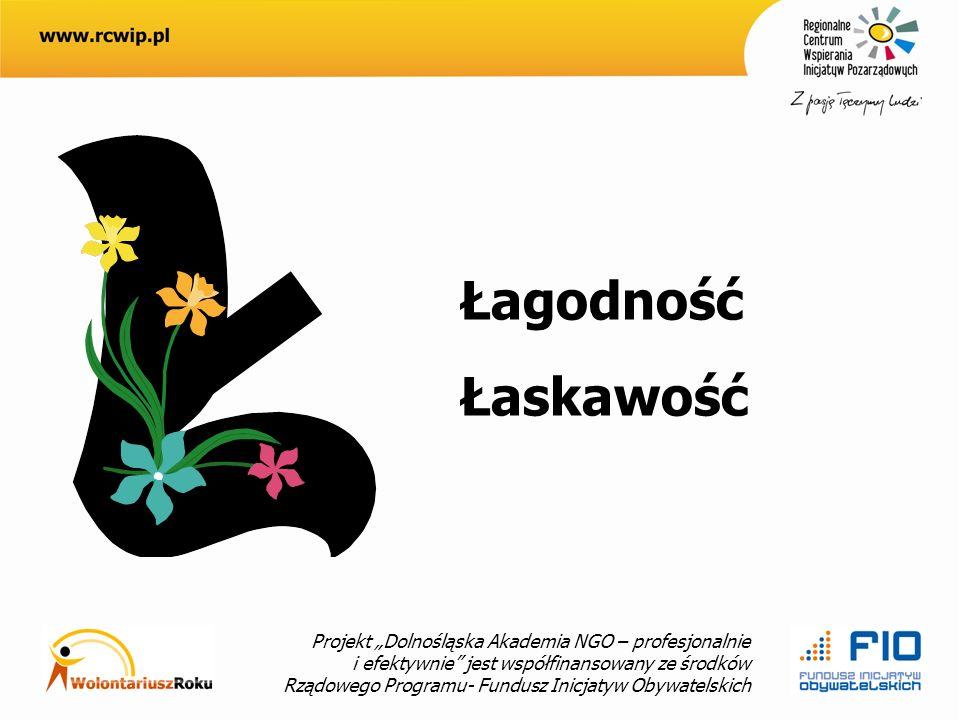 Projekt Dolnośląska Akademia NGO – profesjonalnie i efektywnie jest współfinansowany ze środków Rządowego Programu- Fundusz Inicjatyw Obywatelskich Łagodność Łaskawość