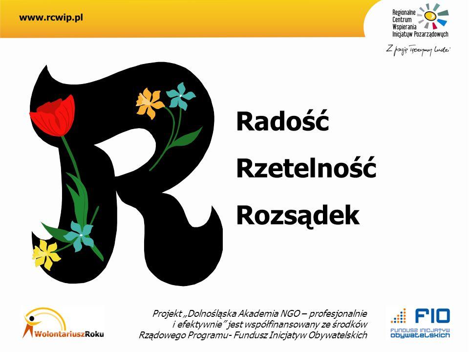 Projekt Dolnośląska Akademia NGO – profesjonalnie i efektywnie jest współfinansowany ze środków Rządowego Programu- Fundusz Inicjatyw Obywatelskich Radość Rzetelność Rozsądek