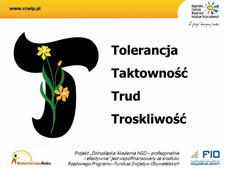 Projekt Dolnośląska Akademia NGO – profesjonalnie i efektywnie jest współfinansowany ze środków Rządowego Programu- Fundusz Inicjatyw Obywatelskich Tolerancja Taktowność Trud Troskliwość