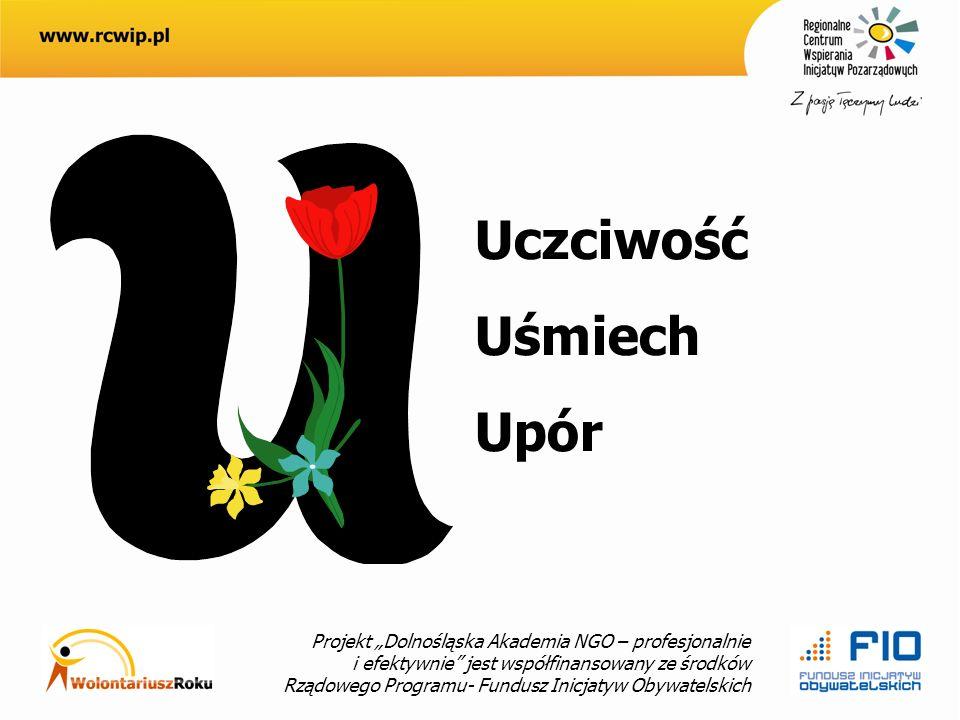 Projekt Dolnośląska Akademia NGO – profesjonalnie i efektywnie jest współfinansowany ze środków Rządowego Programu- Fundusz Inicjatyw Obywatelskich Uczciwość Uśmiech Upór