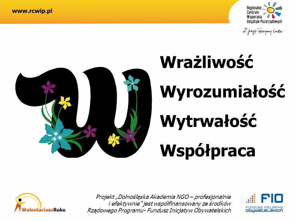 Projekt Dolnośląska Akademia NGO – profesjonalnie i efektywnie jest współfinansowany ze środków Rządowego Programu- Fundusz Inicjatyw Obywatelskich Wrażliwość Wyrozumiałość Wytrwałość Współpraca