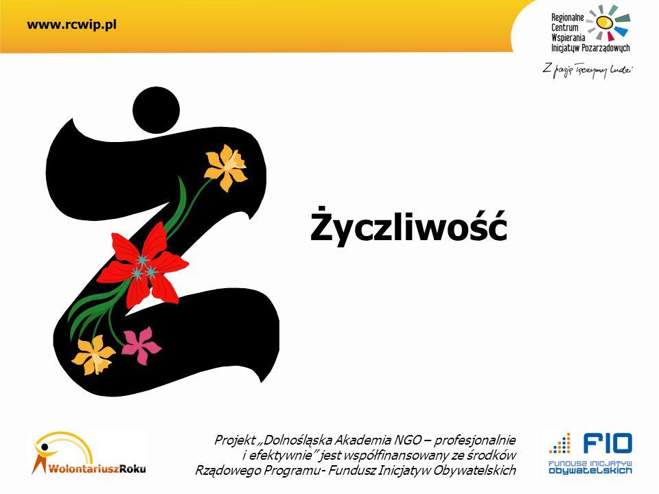 Projekt Dolnośląska Akademia NGO – profesjonalnie i efektywnie jest współfinansowany ze środków Rządowego Programu- Fundusz Inicjatyw Obywatelskich Życzliwość