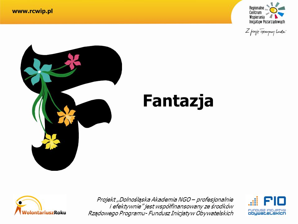 Projekt Dolnośląska Akademia NGO – profesjonalnie i efektywnie jest współfinansowany ze środków Rządowego Programu- Fundusz Inicjatyw Obywatelskich Fantazja