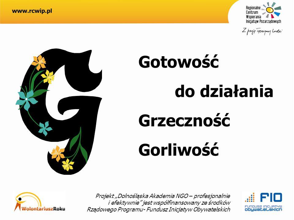 Projekt Dolnośląska Akademia NGO – profesjonalnie i efektywnie jest współfinansowany ze środków Rządowego Programu- Fundusz Inicjatyw Obywatelskich Gotowość do działania Grzeczność Gorliwość