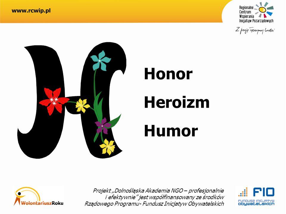 Projekt Dolnośląska Akademia NGO – profesjonalnie i efektywnie jest współfinansowany ze środków Rządowego Programu- Fundusz Inicjatyw Obywatelskich Honor Heroizm Humor
