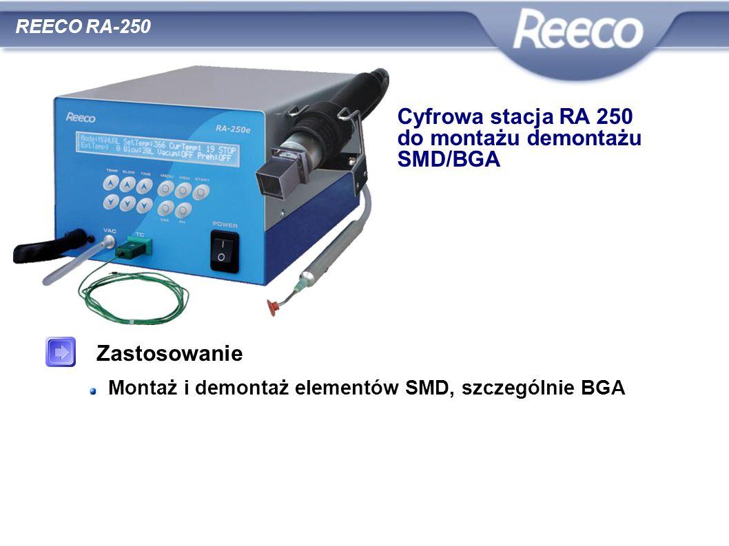 Zastosowanie Montaż i demontaż elementów SMD, szczególnie BGA REECO RA-250 Cyfrowa stacja RA 250 do montażu demontażu SMD/BGA
