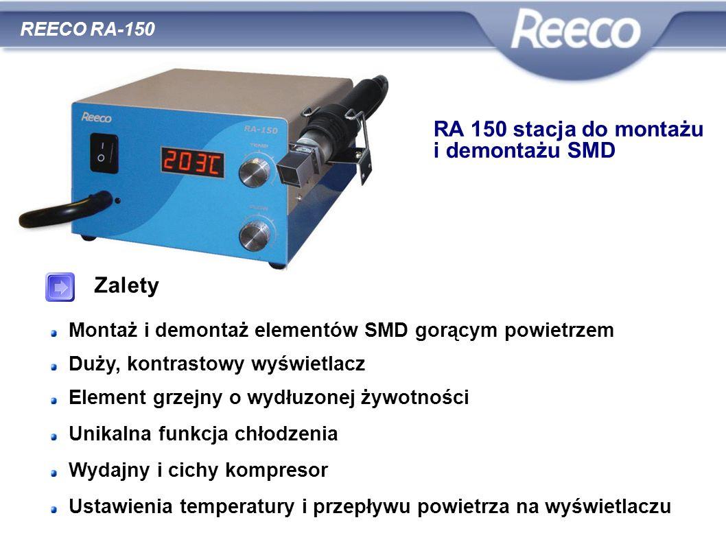 wysoka jakość atrakcyjna cena zgodność z CE i RoHS REECO RA-150 Zalety Montaż i demontaż elementów SMD gorącym powietrzem Duży, kontrastowy wyświetlac