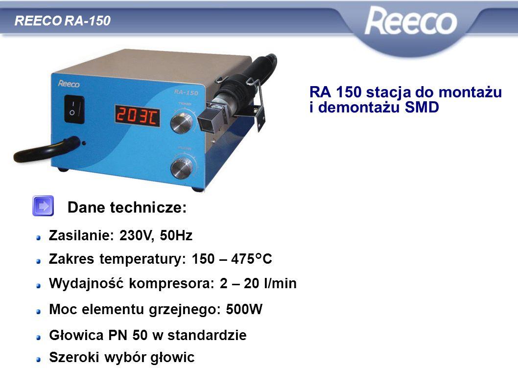 wysoka jakość atrakcyjna cena zgodność z CE i RoHS REECO RA-150 Dane technicze: Zasilanie: 230V, 50Hz Zakres temperatury: 150 – 475°C Wydajność kompre
