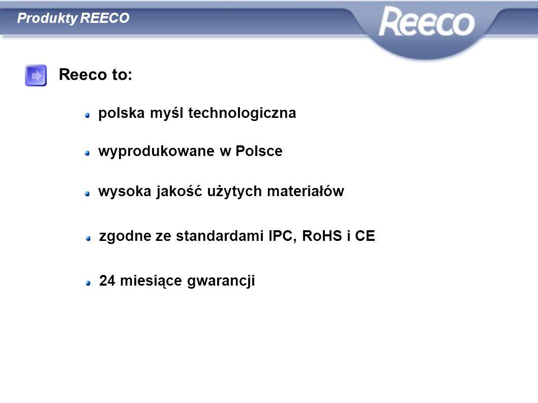 Reeco to: polska myśl technologiczna wyprodukowane w Polsce wysoka jakość użytych materiałów zgodne ze standardami IPC, RoHS i CE Produkty REECO 24 mi