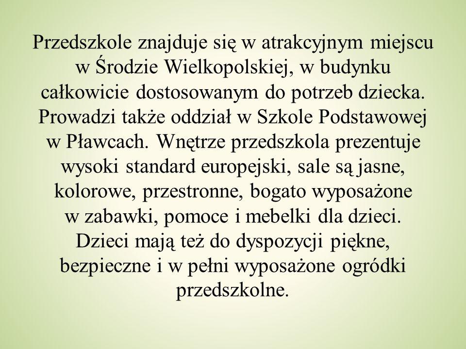 Przedszkole znajduje się w atrakcyjnym miejscu w Środzie Wielkopolskiej, w budynku całkowicie dostosowanym do potrzeb dziecka. Prowadzi także oddział