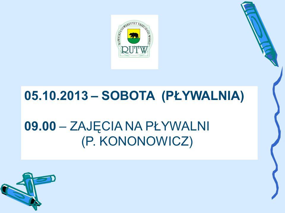 05.10.2013 – SOBOTA (PŁYWALNIA) 09.00 – ZAJĘCIA NA PŁYWALNI (P. KONONOWICZ)