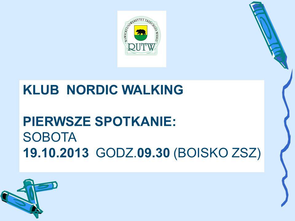 KLUB NORDIC WALKING PIERWSZE SPOTKANIE: SOBOTA 19.10.2013 GODZ.09.30 (BOISKO ZSZ)