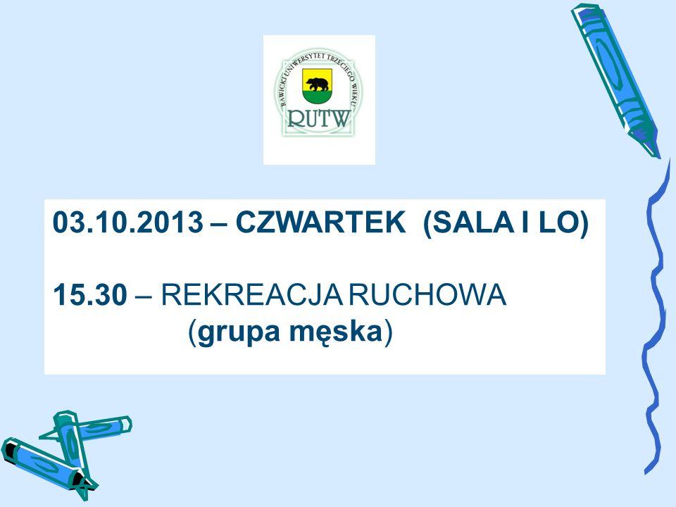 03.10.2013 – CZWARTEK (SALA I LO) 15.30 – REKREACJA RUCHOWA (grupa męska)